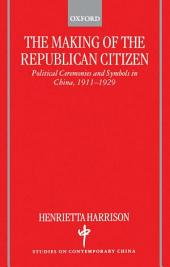The Making of the Republican Citizen: Political Ceremonies and Symbols in China 1911-1929