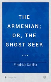 The Armenian; Or, The Ghost Seer ...