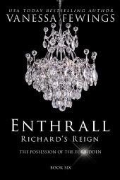 Richard's Reign (Book 6): ENTHRALL SESSIONS