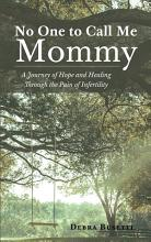 No One to Call Me Mommy  A Journey of Hope and Healing Through the Pain of Infertility PDF