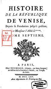 Histoire De La République De Venise: Depuis sa Fondation jusqu'à présent. 7