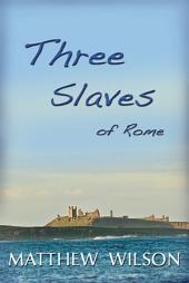Three Slaves of Rome Book One: Book 1