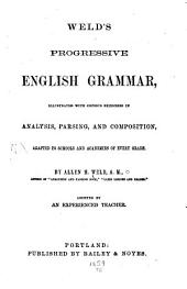 Weld's Progressive English Grammar: Illustrated with Copious Exercises in Analysis, Parsing, and Composition, Adapted to Schools and Academies of Every Grade