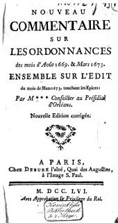 Nouveau commentaire sur les ordonnances des mois d'août 1669. & mars 1673: Ensemble sur l'Edit du mois de mars 1673. touchant les epices