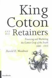 King Cotton and His Retainers: Financing and Marketing the Cotton Crop of the South, 1800-1925