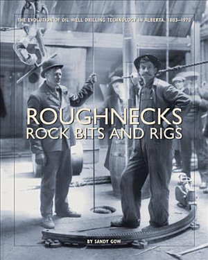 Roughnecks  Rock Bits and Rigs