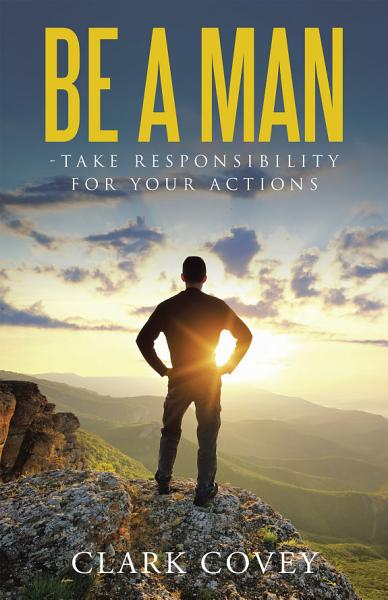 Download Be a Man   Take Responsibility for Your Actions Book