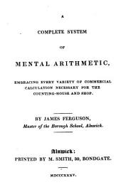 A complete system of mental arithmetic: embracing every variety of commercial calculation necessary for the counting-house and shop
