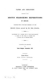 Papers and Despatches Relating to the Arctic Searching Expeditions of 1850-51-52: Together with a Few Brief Remarks as to the Probable Course Pursued by Sir John Franklin