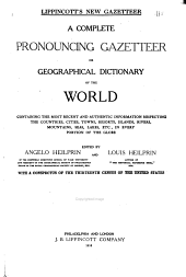 Lippincott's New Gazetteer: A Complete Pronouncing Gazetteer Or Geographical Dictionary of the World, Containing the Most Recent and Authentic Information Respecting the Countries, Cities, Towns, Resorts, Islands, Rivers, Mountains, Seas, Lakes, Etc., in Every Portion of the Globe