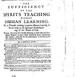 The sufficiencie of the spirits teaching without humane learning: or, a treatise tending to prove humane learning to be no help to the spirituall understanding of the Word of God, etc