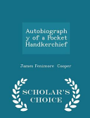 Autobiography of a Pocket Handkerchief   Scholar s Choice Edition PDF