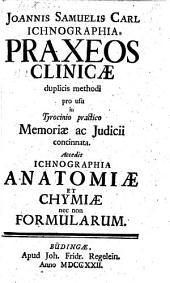 Ichnographia praxeos clinicae ... accedit Ichnographia anatomiae et chymiae nec non formularum