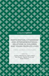 Participation, Citizenship and Intergenerational Relations in Children and Young People's Lives: Children and Adults in Conversation