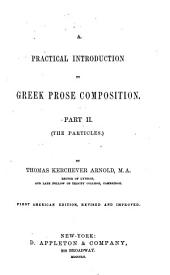 A Practical Introduction to Greek Prose Composition: Part II. (The Particles.)