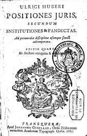 Positiones Juris secundum Institutiones & Pandectas: ad primordia disciplinae usumque seculi adtemperatae
