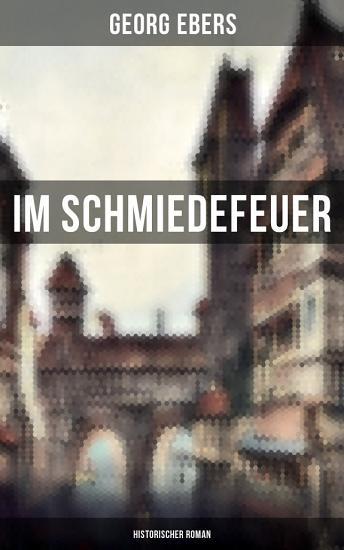 Im Schmiedefeuer  Historischer Roman PDF