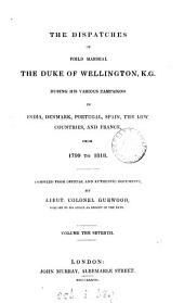 The Dispatches of Field Marshal the Duke of Wellington: During His Various Campaigns in India, Denmark, Portugal, Spain, the Low Countries, and France, from 1799 to 1818, Volume 7