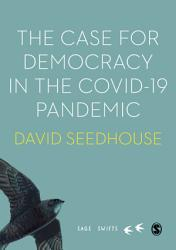The Case For Democracy In The Covid 19 Pandemic Book PDF