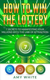How to Win the Lottery: 7 Secrets to Manifesting Your Millions With the Law of Attraction