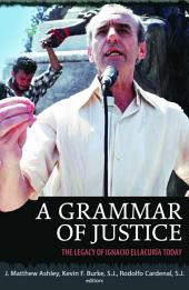 A Grammar of Justice: The Legacy of Ignacio Ellacuria Today