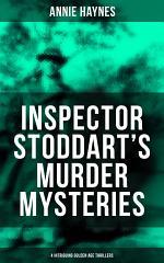 INSPECTOR STODDART'S MURDER MYSTERIES (4 Intriguing Golden Age Thrillers)