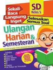 Sekali Baca Langsung Inget Ulangan Harian dan Semesteran SD kelas 5: Kumpulan semua Soal Ulangan Harian dan Semesteran.
