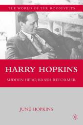 Harry Hopkins: Sudden Hero, Brash Reformer