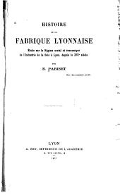 Histoire de la fabrique lyonnaise: étude sur le régime social et économique de l'industrie de la soie à Lyon, depuis le XVIe siècle