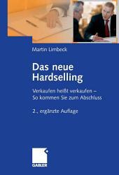 Das neue Hardselling: Verkaufen heißt verkaufen - So kommen Sie zum Abschluss, Ausgabe 2