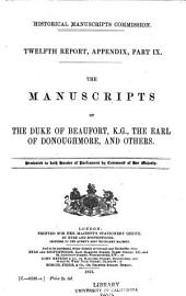 The Manuscripts of the Duke of Beaufoart, K.G.,: The Earl of Donoughmore, and Others