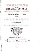 Origines Hebraeae Sive Hebraeae Linguae Antiquissima Natura Et Indoles
