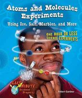 Atoms and Molecules Experiments Using Ice, Salt, Marbles, and More: One Hour Or Less Science Experiments