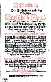 Beschreibung Der Gefürsteten und sehr Mächtigen Graffschafft Tyrol, Wie solche von Margaretha, Hertzogin in Kärndten und Gräffin zu Tyrol, Anno 1363. an das höchstlöbl. Ertz-Hauß Oesterreich kommen; Worbey zugleich alle Pretiosa und sehenswürdige Dinge der Ertz-Hertzoglichen Residentz-Stadt Innsbruck, und deß nachst darbey ligenden Fürstl. Schloß Ambras ; Der gantze Tyrolische Adel, mit allen berühmten Städten, Vestungen und Schlössern, Abbteyen und Clöstern, sondern auch alle darunter gehörige Ländereyen, als da ist die Marggraffschafft Burgau, Land-Graffschafft Nellenburg, Land-Vogtey in Schwaben, Breißgau, und die vier Wald-Städte, die Herzcschafft Hohenberg und Arleberg ; Nicht weniger die berühmte Bisthümer Trient und Brixen, nebst den Commenturen deß Teutschen Ritter-Ordens, die Geistliche Land-Stände, und Erb-Aempter accurat beschrieben werden; Welcher beygefüget, die kurtze Lebens-Beschreibung aller Römischen Käyser, von Rudolpho I. biß auf jetzo regierende Käyserl. Maj. Leopoldum. Wie auch ein Diarium, was letztlich in diesem Fürstenthum vorgangen, als Ihre Chur-Fürstl. Durchl. in Bäyern von einigen Orthen mit dero Trouppen Possess genommen