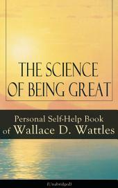 The Science of Being Great: Personal Self-Help Book of Wallace D. Wattles (Unabridged): From one of The New Thought pioneers, author of The Science of Getting Rich, The Science of Being Well, How to Get What You Want, Hellfire Harrison, How to Promote Yourself and A New Christ