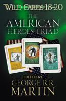 Wild Cards 18 20  The American Heroes Triad PDF
