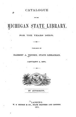 Catalogue of the Michigan State Library  for the Years 1875 76 PDF