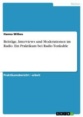 Beiträge, Interviews und Moderationen im Radio. Ein Praktikum bei Radio Tonkuhle
