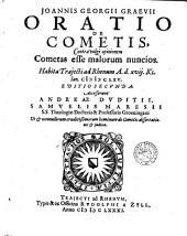Joannis Georgii Graevii Oratio de Cometis, contra vulgi opinionem 'Cometas esse malorum nuncios'. Habita Trajecti ad Rhenum A. d. xvij. Kl. Ian. 1665 [...].