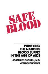Safe Blood: Purifying the Nations Blood Supply in the Age of A