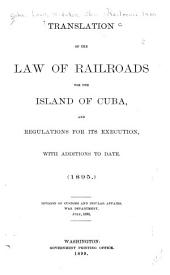 Translation of the Law of Railroads for the Island of Cuba: And Regulations for Its Execution