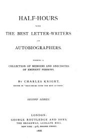 Half-hours with the Best Letter-writers and Autobiographers: Forming a Collection of Memoirs and Anecdotes of Eminent Persons, Volume 2