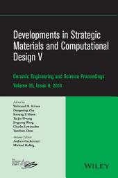 Developments in Strategic Materials and Computational Design V: A Collection of Papers Presented at the 38th International Conference on Advanced Ceramics and Composites, January 27-31, 2014, Daytona Beach, Florida