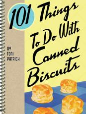 101 Things To Do With Canned Biscuits PDF