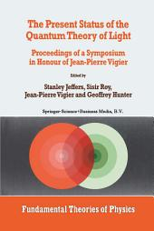 The Present Status of the Quantum Theory of Light: Proceedings of a Symposium in Honour of Jean-Pierre Vigier