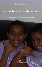 A tous les enfants du monde: Chroniques d'une Invitation à la Vie -, Volume14
