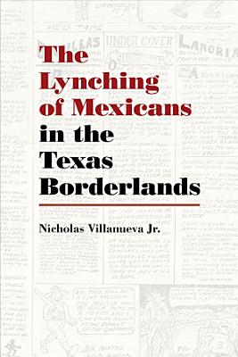 The Lynching of Mexicans in the Texas Borderlands