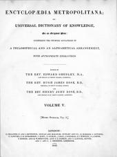 Encyclopædia Metropolitana; Or, Universal Dictionary of Knowledge ...: Comprising the Twofold Advantage of a Philosophical and an Alphabetical Arrangement, with Appropriate Engravings, Volume 5