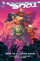 Justice League 3001 Vol. 1: Deja Vu All Over Again: Volume 1