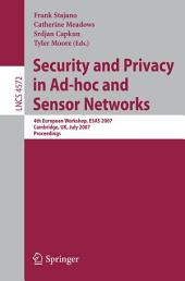 Security and Privacy in Ad-hoc and Sensor Networks: 4th European Workshop, ESAS 2007, Cambridge, UK, July 2-3, 2007, Proceedings